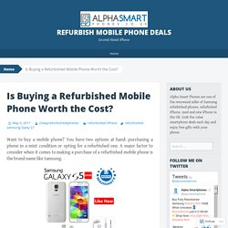 Is Buying a Refurbished Mobile Phone Worth the Cost?