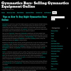 Buying and selling Gymnastics bars here- Tips on How To Buy Right Gymnastics Bars Online