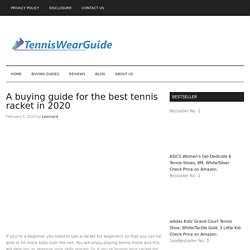A buying guide for the best tennis racket - Top 6 tennis racquets
