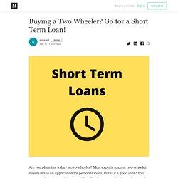 Buying a Two Wheeler? Go for a Short Term Loan! - shiva kul - Medium