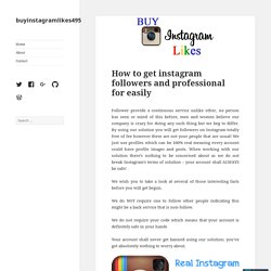 How to get instagram followers and professional for easily – buyinstagramlikes495
