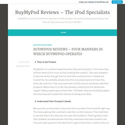 BUYMYPOD REVIEWS – FOUR MANNERS IN WHICH BUYMYPOD OPERATES – BuyMyPod Reviews – The iPod Specialists
