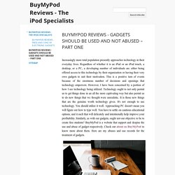 BUYMYPOD REVIEWS - GADGETS SHOULD BE USED AND NOT ABUSED – PART ONE - BuyMyPod Reviews - The iPod Specialists