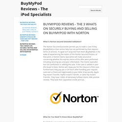 BUYMYPOD REVIEWS - THE 3 WHATS ON SECURELY BUYING AND SELLING ON BUYMYPOD WITH NORTON - BuyMyPod Reviews - The iPod Specialists