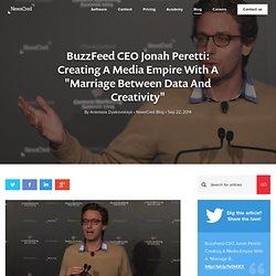 "BuzzFeed CEO Jonah Peretti: Creating A Media Empire With A ""Marriage Between Data And Creativity"""
