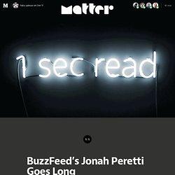 BuzzFeed's Jonah Peretti Goes Long — Matter