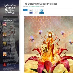 The Buzzing of a Bee Priestess ~ Aphrodite Calling's Magical Musing
