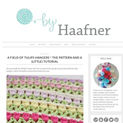 ByHaafner * crochet : A Field of Tulips Hangers * The Pattern and a (Little) Tutorial