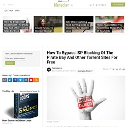 How To Bypass ISP Blocking Of The Pirate Bay And Other Torrent Sites For Free