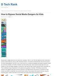 How to Bypass Social Media Dangers for Kids – D Tech Rank