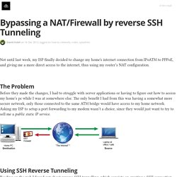Bypassing a NAT/Firewall by reverse SSH Tunneling