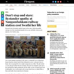 Don't stop and stare: Bystander apathy at Nungambakkam railway station cost Swathi her life - India News , Firstpost