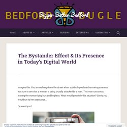 The Bystander Effect & Its Presence in Today's Digital World – Bigger Better Bedford