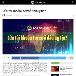 Cứu tài khoản Forex ở đâu uy tín?