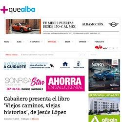 Cabañero presenta el libro 'Viejos caminos, viejas historias', de Jesús López