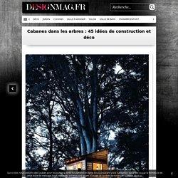 Cabanes dans les arbres : 45 idées de construction et déco