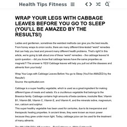WRAP YOUR LEGS WITH CABBAGE LEAVES BEFORE YOU GO TO SLEEP (YOU'LL BE AMAZED BY THE RESULTS!)