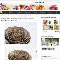 DIY: How To Make Cabbage Roses Using Empty Toilet Tissue Tubes