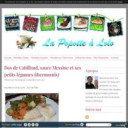 Dos de Cabillaud, sauce Messine et ses petits légumes (thermomix) - La popotte à lolo