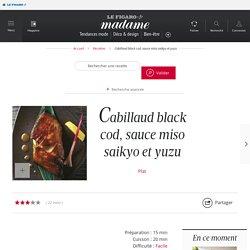 Cabillaud black cod, sauce miso saikyo et yuzu - une recette Poisson - Cuisine