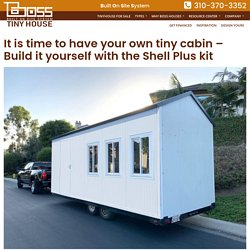 It is time to have your own tiny cabin – Build it yourself with the Shell Plus kit – Boss Tiny House