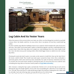 Log Cabin And Its Yester Years – Crest Landscapes