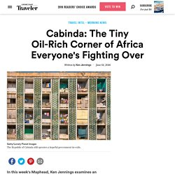 Cabinda: The Tiny Oil-Rich Corner of Africa Everyone's Fighting Over