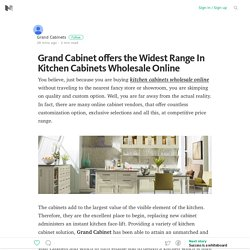 Grand Cabinet offers the Widest Range In Kitchen Cabinets Wholesale Online – Medium