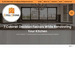 7 Cabinet Decision Factors While Renovating Your Kitchen - STILL STONE