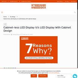 Cabinet-less LED display v/s LED Display with cabinet design - Xtreme Media