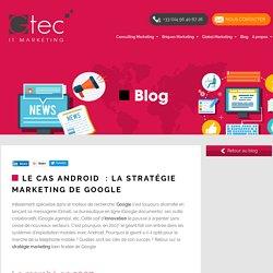 doc 5 cabinet Gtec - Blog - <b>Le cas Android </b>: la stratégie marketing de Google