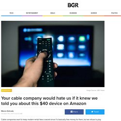Your cable company would hate us if it knew we told you about this $40 device on Amazon – BGR