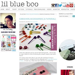 Cabochon Accessories (A Tutorial) | Lil Blue Boo