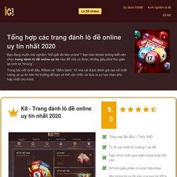 Tổng hợp các trang đánh lô đề online uy tín nhất 2020 - K8Loto