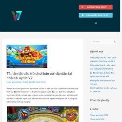 Tất tần tật các trò chơi bắn cá hấp dẫn tại nhà cái uy tín V7 - Thông tin tổng hợp nhà cái V7