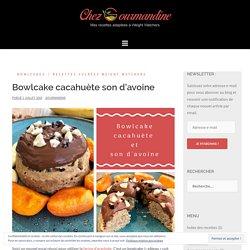 Bowlcake cacahuète son d'avoine – Chezgourmandine