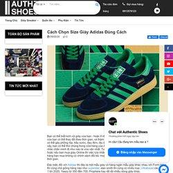 Cách Chọn Size Giày Adidas Đúng Cách – AUTHENTIC SHOES