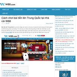 Cách chơi bài tiến lên Trung Quốc tại nhà cái W88