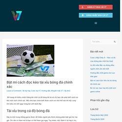 Bật mí cách đọc kèo tài xỉu bóng đá chính xác - Thông tin tổng hợp nhà cái V7