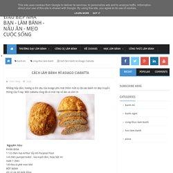 Cách làm bánh mì Asiago Ciabatta ~ Đầu bếp nhà bạn - làm bánh - nấu ăn - mẹo cuộc sống