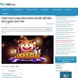 Cách chơi Lucky Bull online chi tiết, dễ hiểu cho người chơi mới