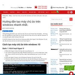 Cách tạo máy chủ ảo trên windows 10 nhanh, đơn giản, hiệu quả 100%