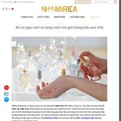 Cách sử dụng nước hoa giữ hương hiệu quả nhất - Namirea Shop