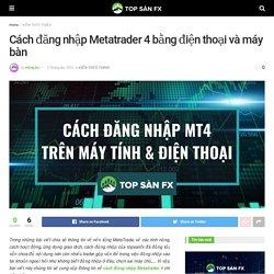 Cách đăng nhập Metatrader 4 bằng điện thoại và máy bàn