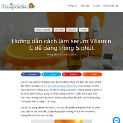 Hướng dẫn cách làm serum Vitamin C dễ dàng trong 5 phút