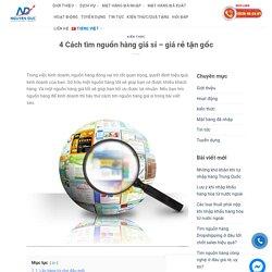 4 Cách tìm nguồn hàng giá sỉ - giá rẻ tận gốc - Tìm Nguồn hàng Nguyên Đức - ndgroup.vn