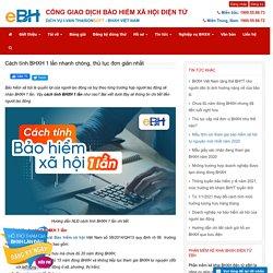Cách tính BHXH 1 lần nhanh chóng, thủ tục đơn giản nhất