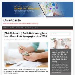 Cách tính lương hưu bảo hiểm xã hội tự nguyện năm 2020