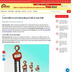 3 cách kiểm tra xích tải pa lăng chi tiết an toàn nhất