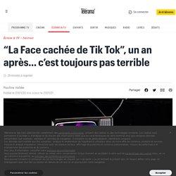"""""""La Face cachée de Tik Tok"""", un an après… c'est toujours pas terrible"""